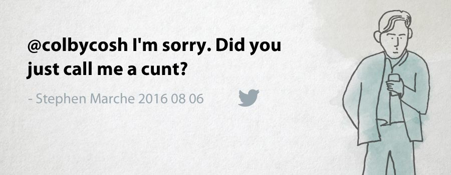 Stephen Marche: @colbycosh I'm sorry. Did you just call me a cunt?