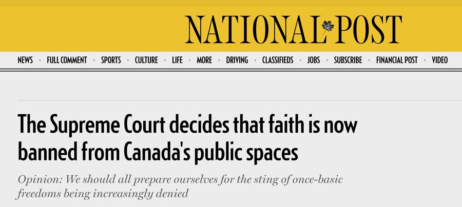 The National Post writes an inflammatory headline: The Supreme Court decides that faith is now banned from Canada's public spaces